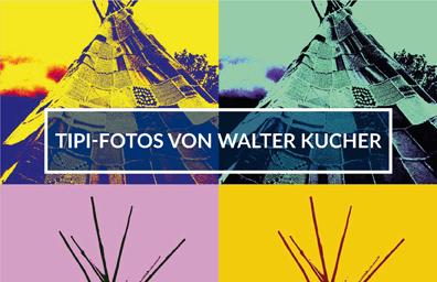 Vier Ausschnitte eines Tipi-Fotos, im Pop-Art-Stil farbverfremdet, in der Mitte die Aufschrift: Tipi-Fotos von Walter Kucher.